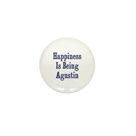 Happiness is being Agustin Mini Button