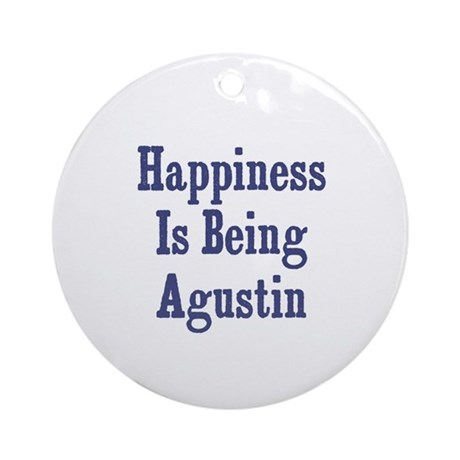Happiness is being Agustin Ornament (Round)