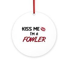 Kiss Me I'm a FOWLER Ornament (Round)