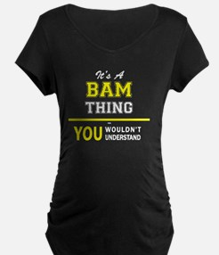 It's A BAM thing, you wouldn't u Maternity T-Shirt