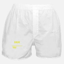 It's A BAM thing, you wouldn't unders Boxer Shorts