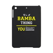 It's A BAMBA thing, you wouldn't un iPad Mini Case