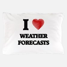 I love Weather Forecasts Pillow Case