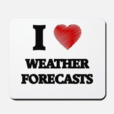 I love Weather Forecasts Mousepad