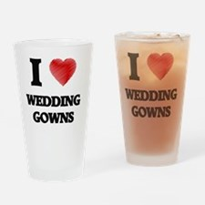 I love Wedding Gowns Drinking Glass
