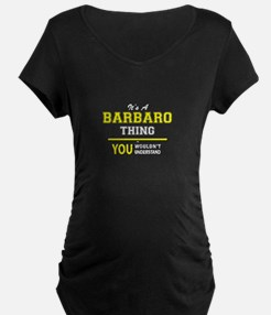 It's A BARBARO thing, you wouldn Maternity T-Shirt