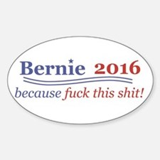 Bernie 2016 because fuck this shit! Decal