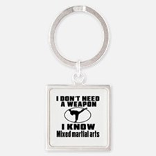 I Don't Need Weapon I Know Mixed m Square Keychain
