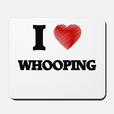 I love Whooping Mousepad