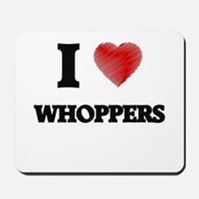 I love Whoppers Mousepad