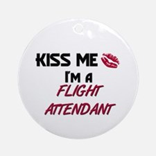 Kiss Me I'm a FLIGHT ATTENDANT Ornament (Round)