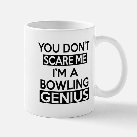 You Do Not Scare Me I Am Bowling Genius Mug