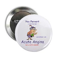 Acute angina, a cute vagina Button