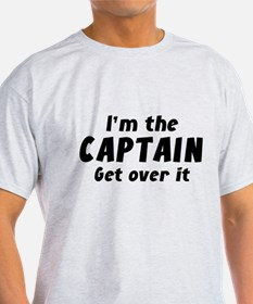 I'm The Captain Get Over I T-Shirt