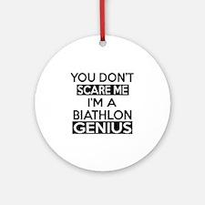 You Do Not Scare Me I Am Biathlon G Round Ornament