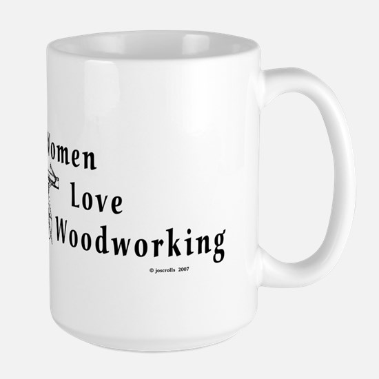"""Women Love Woodworking"" Large Mug"