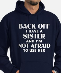 Back Off I Have a Sister (white) Hoodie