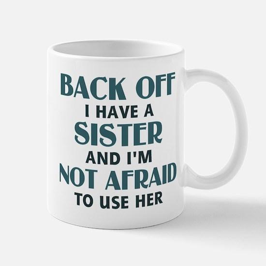 Back Off I Have a Sister (blue) Mug