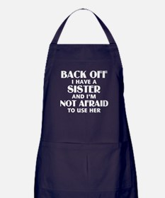 Back Off I Have a Sister (white) Apron (dark)