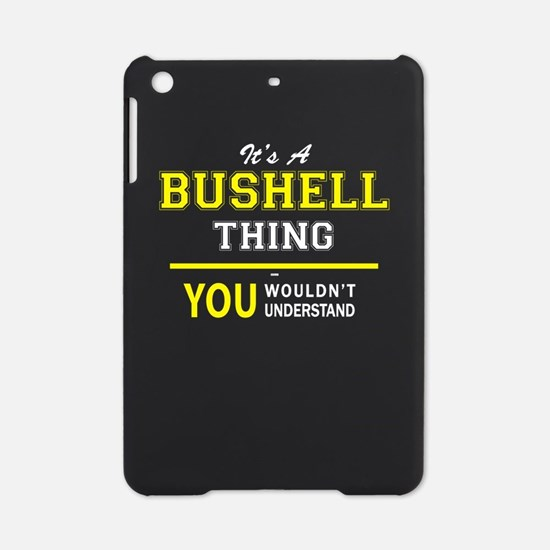 It's A BUSHELL thing, you wouldn't iPad Mini Case