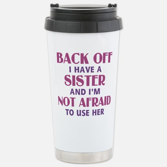 Back Off I Have a Siste Stainless Steel Travel Mug
