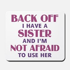 Back Off I Have a Sister (pink) Mousepad