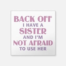 """Back Off I Have a Sister (p Square Sticker 3"""" x 3"""""""