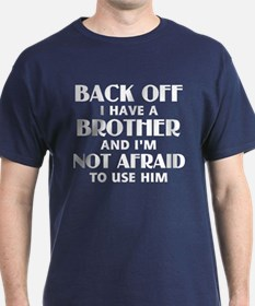 Back Off I Have a Brother (white) T-Shirt