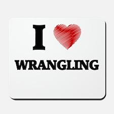 I love Wrangling Mousepad