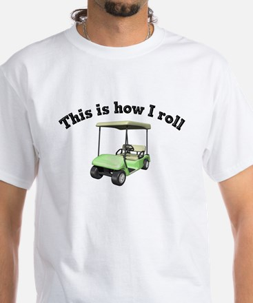 This is How I Roll White T-Shirt