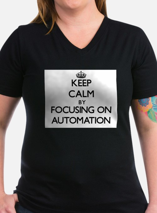 Keep Calm by focusing on Automation T-Shirt