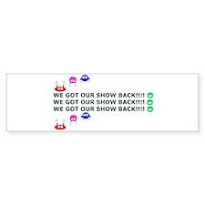 Got Our Show Back! Bumper Bumper Sticker