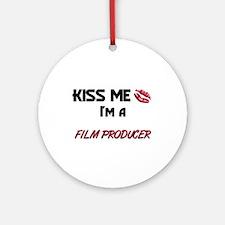 Kiss Me I'm a FILM PRODUCER Ornament (Round)