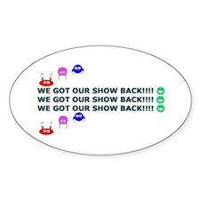 Got Our Show Back! Oval Decal