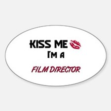 Kiss Me I'm a FILM DIRECTOR Oval Decal