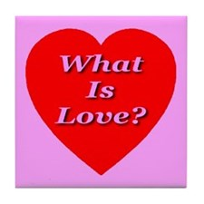What Is Love? Tile Coaster