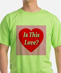 Is This Love? T-Shirt