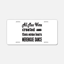 Some Learn Merengue dance Aluminum License Plate