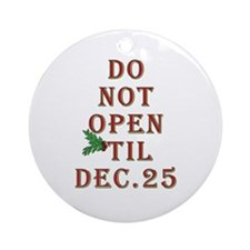Do not open 'til Dec. 25 saying Ornament (Round)