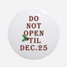 Do not open 'til Dec. 25 saying Ornament (Round)