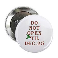 Do not open 'til Dec. 25 saying Button
