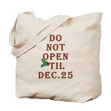 Do not open 'til Dec. 25 saying Tote Bag