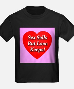 Sex Sells But Love Keeps! T