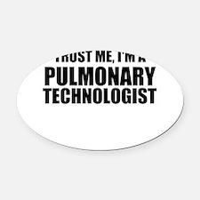 Trust Me, I'm A Pulmonary Technologist Oval Car Ma