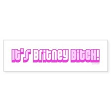 It's Britney Bitch! Bumper Bumper Sticker