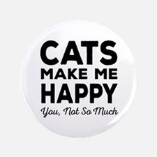 Cats Make Me Happy You, Not So Much Button