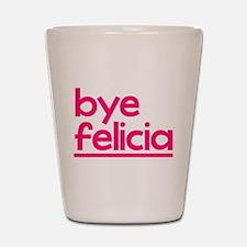 Bye Felicia Shot Glass