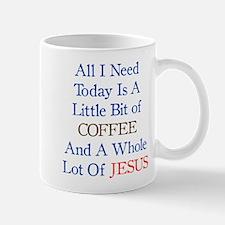 All I need is Coffee and Jesus Mugs