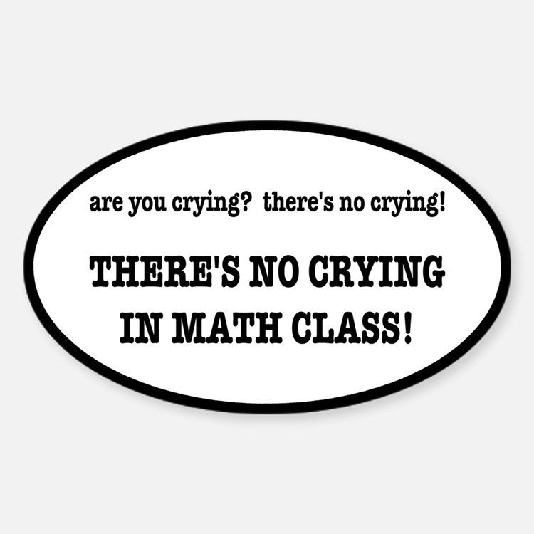 There's No Crying in Math Class Decal