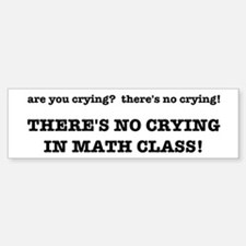 There's No Crying in Math Class Bumper Bumper Sticker